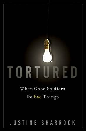 Tortured When Good Soldiers Do Bad Things