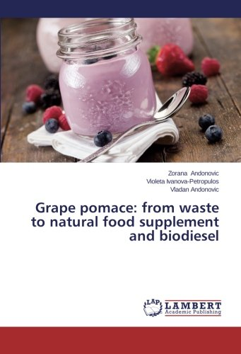 Grape pomace: from waste to natural food supplement and biodiesel