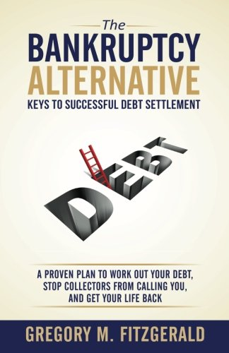 Download The Bankruptcy Alternative: Keys to Successful Debt Settlement: A Proven Plan to Work Out Your Debt, Stop Creditors from Calling You, and Move On With Your Life PDF