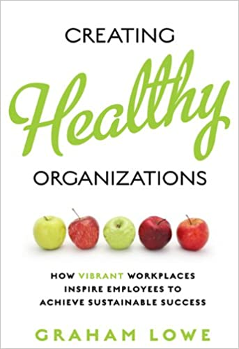 Read online Creating Healthy Organizations: How Vibrant Workplaces Inspire Employees to Achieve Sustainable Success PDF