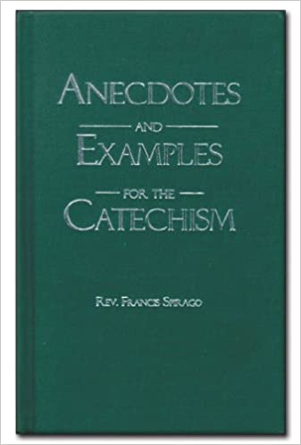 Anecdotes And Examples For The Catechism Francis Spirago 9781929291496 Amazon Books