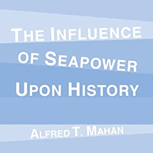 The Influence of Seapower Upon History Audiobook