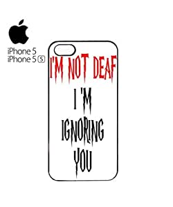 I am Not Deaf I am Ignoring You Mobile Cell Phone Case Cover iPhone 5&5s Black