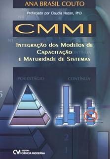 CMMI. Integração dos Modelos de Capacitação e Maturidade de Sistemas