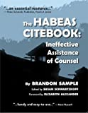 The Habeas Citebook : Ineffective Assistance of Counsel, Sample, Brandon, 0981938515