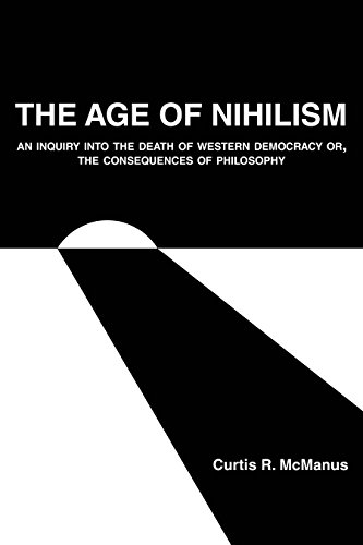 The Age of Nihilism: An Inquiry into the Death of Western Democracy or, The Consequences of Philosophy