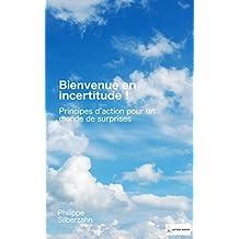 Bienvenue en incertitude!: Principes d'action pour un monde de surprises (French Edition)