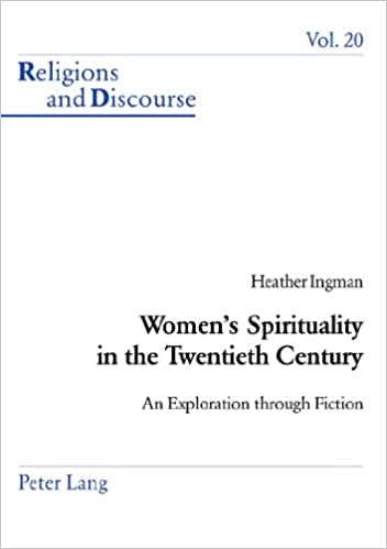 Women's Spirituality in the Twentieth Century: An Exploration Through Fiction (Religions and Discourse)