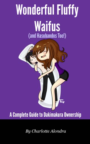 Wonderful Fluffy Waifus (And Hasubandos Too!) - A Complete Guide to Dakimakura Ownership (English Edition)