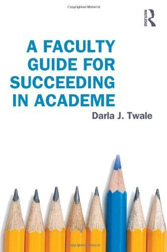 A Faculty Guide for Succeeding in Academe by Darla J. Twale (2013-05-31)