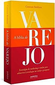 A Bíblia do Varejo: estratégias de marketing e vendas para sobreviver à revolução no varejo e prosperar