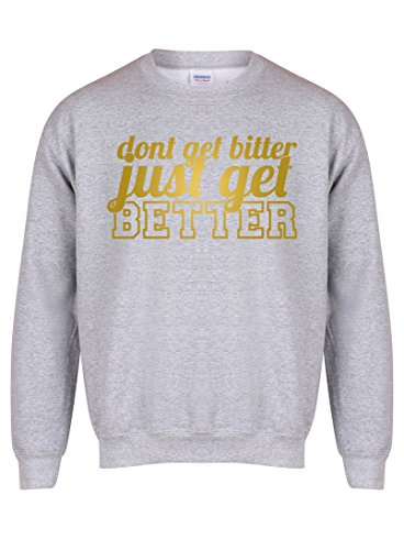 dont-get-bitter-just-get-better-unisex-fit-sweater-fun-slogan-jumper-x-large-chest-46-48-inches-grey