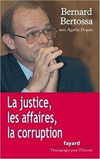 La justice, les affaires, la corruption : conversations avec Agathe Duparc, Bertossa, Bernard