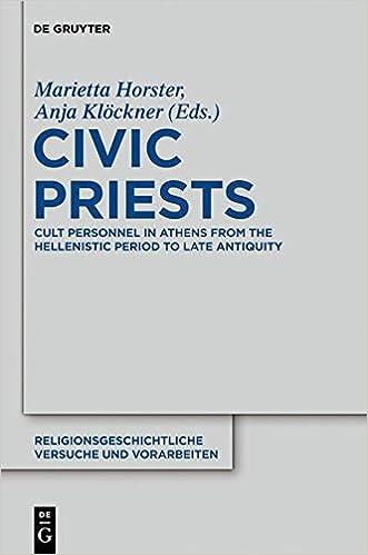 Civic Priests: Cult Personnel in Athens from the Hellenistic Period to Late Antiquity (Religionsgeschichtliche Versuche Und Vorarbeiten, Band 58)