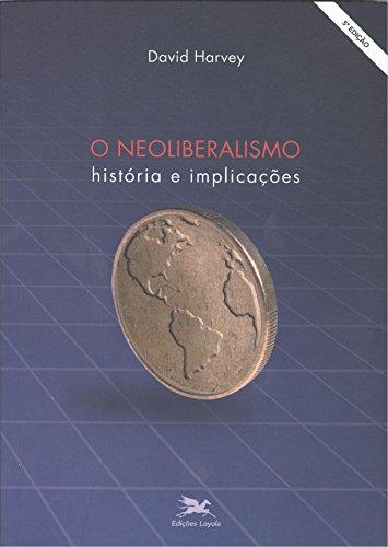 O Neoliberalismo. História e Implicações