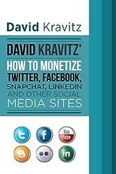 David Kravitz's How to Monetize Twitter, Facebook, Snapchat, LinkedIn and Other by David Kravitz (2015-10-20)