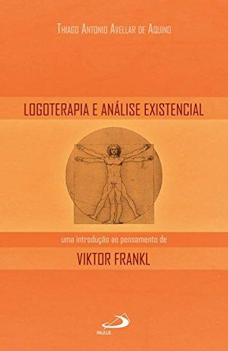 Logoterapia e Análise Existencial. Uma Introdução ao Pensamento de Viktor Frankl