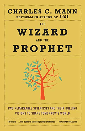 The Wizard and the Prophet: Two Remarkable Scientists and Their Dueling Visions to Shape Tomorrow's World (Earth Balance Baby Food)