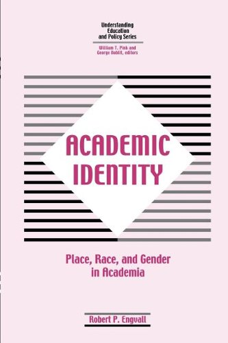 Academic Identity: Place, Race, and Gender in Academia of Is It Really All Academic? (Understanding Education and Policy