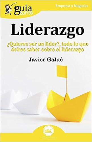 ¿Quieres ser un líder?. Todo lo que debes saber sobre el liderazgo: Amazon.es: Javier Galué: Libros