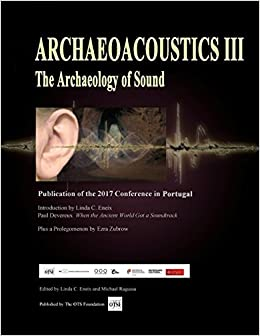 Archaeoacoustics III - More on the Archaeology of Sound
