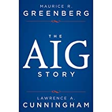 The AIG Story Audiobook by Lawrence A. Cunningham, Maurice R. Greenberg Narrated by Andy Caploe