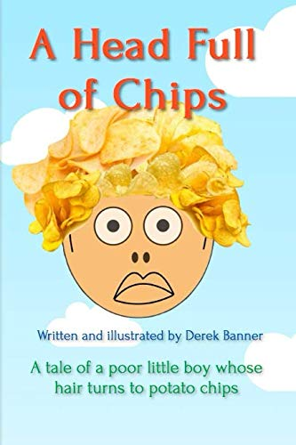 - A HEAD FULL OF CHIPS: A tale of a poor little boy whose hair turns to potato chips