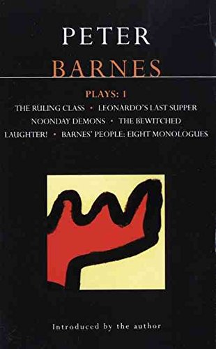 [Barnes Plays: 'Ruling Class', 'Leonardo's Last Supper', 'Noonday Demons', 'The Bewitched', 'Laughter', 'Barnes' People' v.1] (By: Peter Barnes) [published: April, 1991]