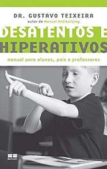 Desatentos e hiperativos: Manual para alunos, pais e professores por [Teixeira, Gustavo]