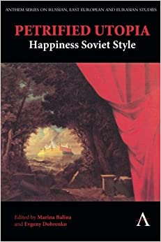 Book Petrified Utopia: Happiness Soviet Style (Anthem Series on Russian, East European and Eurasian Studies) (2011-07-01)