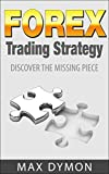 FOREX TRADING: Forex Trading Strategy: Discover the Missing Piece