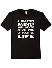A Negative Mind Will Never Give You A Positive Life T-shirt