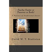 Pascha: Easter or Passover or Both?: A Defense of Traditional Easter