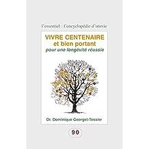 Vivre centenaire et bien portant: Pour une longévité réussie (L'essentiel : l'encyclopédie d'Utovie t. 4) (French Edition)
