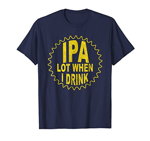 Select Beer T-shirt - Mens IPA Lot When I Drink Novelty Beer T-Shirt Small Navy