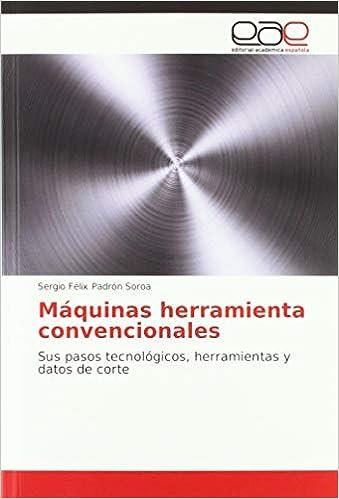 Máquinas herramienta convencionales: Sus pasos tecnológicos ...