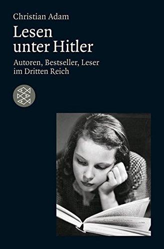 Lesen unter Hitler: Autoren, Bestseller, Leser im Dritten Reich (Die Zeit des Nationalsozialismus)