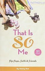 That Is SO Me: 365 Days of Devotions: Flip-Flops, Faith, and Friends (Faithgirlz)