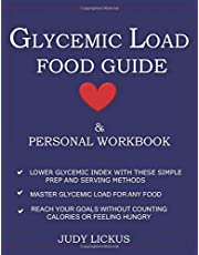 GLYCEMIC LOAD FOOD GUIDE & PERSONAL WORKBOOK: Learn to Reach your goals without counting calories or feeling hungry, lower Glycemic Index and Glycemic Load with simple prep and serving methods, master Glycemic Load for any food