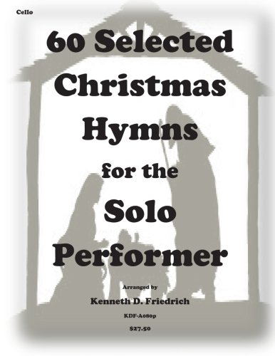 60 Selected Christmas Hymns for the Solo Performer-cello version ()