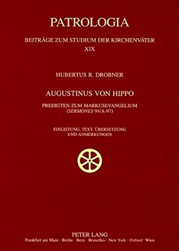 Augustinus von Hippo: Predigten zum Markusevangelium (''Sermones</I> 94/A-97)- Einleitung, Text, Übersetzung und Anmerkungen (Patrologia – Beiträge zum Studium der Kirchenväter) (German Edition)