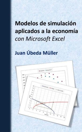 Modelos de simulacion aplicados a la economia con Microsoft Excel (Spanish Edition) [Juan Ubeda Muller] (Tapa Blanda)