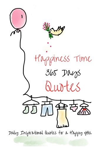 Happiness Time 365 Days Quotes: Daily Inspirational Quotes For A Happy You