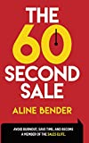 The 60-Second Sale: Avoid Burnout, Save Time, And Become A Member Of The Sales Elite.