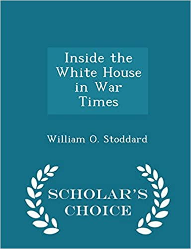 Book Inside the White House in War Times - Scholar's Choice Edition