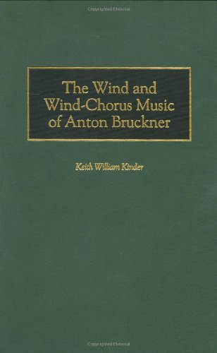 The Wind and Wind-Chorus Music of Anton Bruckner (Contributions to the Study of Music & Dance) by Keith William Kinder