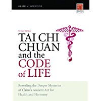 Tai Chi Chuan and the Code of Life: Revealing the Deeper Mysteries of China's Ancient Art for Health and Harmony (Revised Edition)