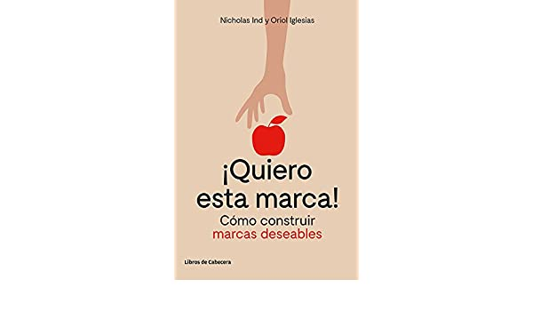 Cómo construir marcas deseables (Temáticos) (Spanish Edition) eBook: Nicholas Ind, Oriol Iglesias: Kindle Store