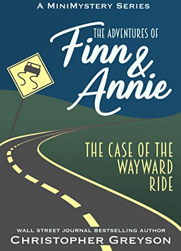 The Case of the Wayward Ride: A Mini Mystery Series (The Adventures of Finn and Annie Book 3) by [Greyson, Christopher]