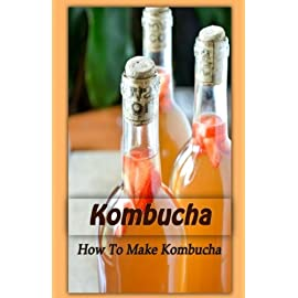 Kombucha: How To Make Kombucha (Kombucha Wonder Drink) (Volume 1) 9 This book discovers how to make this wonder drink that is packed full of enzymes, vitamins, minerals and probiotics. reveals the secrets to brewing the per
